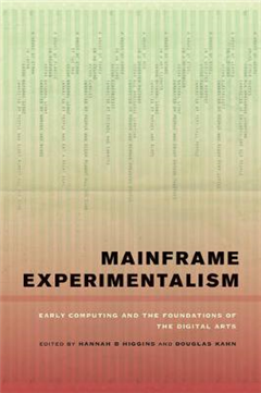 Mainframe Experimentalism: Early Computing and the Foundations of the Digital Arts