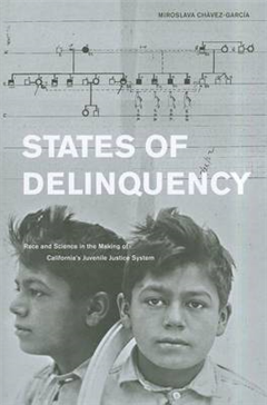 States of Delinquency: Race and Science in the Making of California\'s Juvenile Justice System