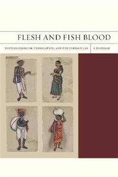 Flesh and Fish Blood: Postcolonialism, Translation, and the Vernacular