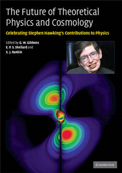 The Future of Theoretical Physics and Cosmology: Celebrating Stephen Hawking\'s Contributions to Physics