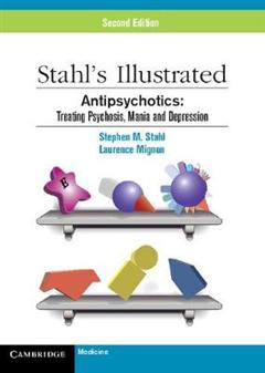 Stahl\'s Illustrated Antipsychotics: Treating Psychosis, Mania and Depression
