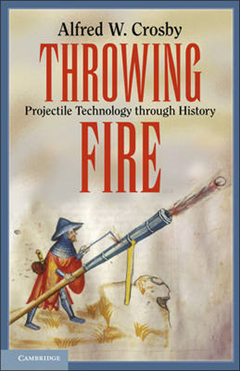 Throwing Fire: Projectile Technology through History