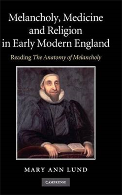 Melancholy, Medicine and Religion in Early Modern England: Reading \'The Anatomy of Melancholy\'