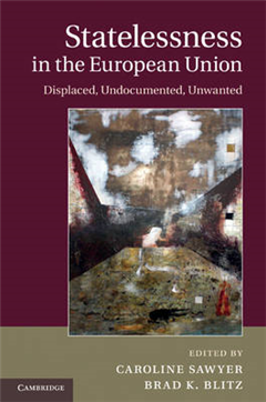 Statelessness in the European Union: Displaced, Undocumented, Unwanted