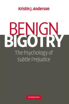 Benign Bigotry: The Psychology of Subtle Prejudice