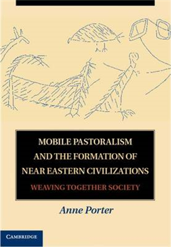 Mobile Pastoralism and the Formation of Near Eastern Civilizations: Weaving Together Society