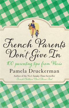 French Parents Don\'t Give In: 100 parenting tips from Paris