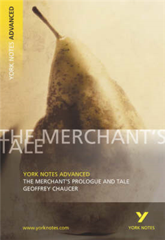 The Merchant\'s Prologue and Tale: York Notes Advanced