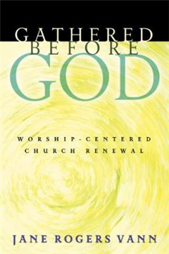 Gathered before God: Worship-Centered Church Renewal