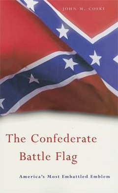The Confederate Battle Flag: America\'s Most Embattled Emblem