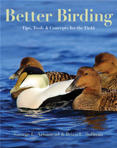 BETTER BIRDING: TIPS, TOOLS & CONCEPTS FOR THE FIELD