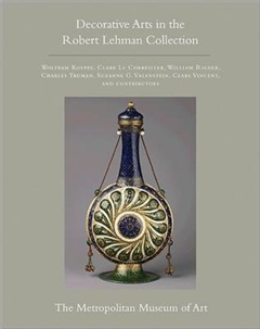 The Robert Lehman Collection at The Metropolitan Museum of Art, Volume XV: Decorative Arts