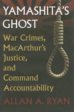 Yamashita\'s Ghost: War Crimes, MacArthur\'s Justice, and Command Accountability