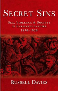 Secret Sins: Sex, Violence and Society in Carmarthenshire 1870-1920