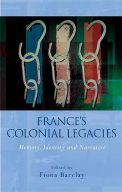 France\'s Colonial Legacies: Memory, Identity and Narrative