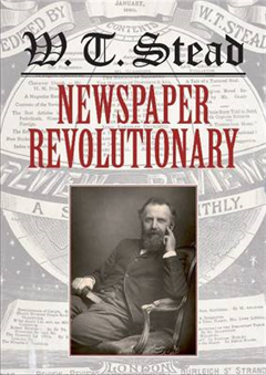 WT Stead: Newspaper Revolutionary