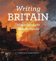 Writing Britain: Wastelands to Wonderlands