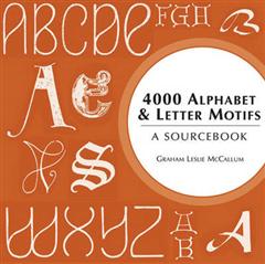 4000 Alphabet and Letter Motifs: A Sourcebook