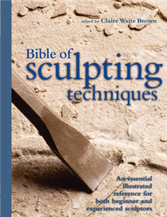 The Bible of Sculpting Techniques: an Illustrated Guide for Beginners