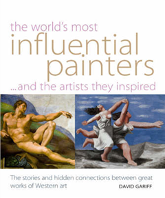 World\'s Most Influential Painters and the Artists They Inspired: Stories and Hidden Connections Between Great Works of Western Art