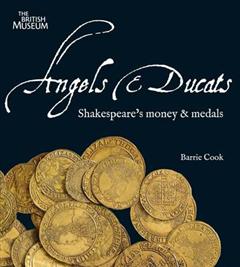Angels & Ducats: Shakespeare\'s Money & Medals