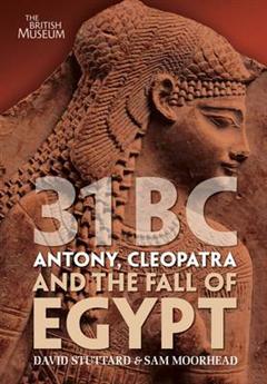 31 BC: Antony, Cleopatra and the Fall of Egypt
