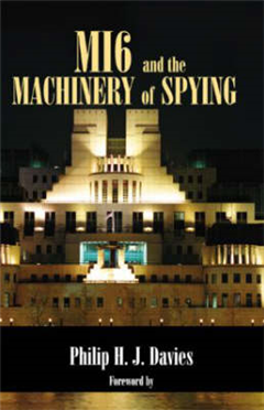MI6 and the Machinery of Spying: Structure and Process in Britain\'s Secret Intelligence