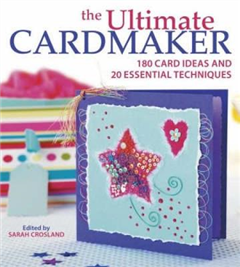 The Ultimate Cardmaker: 180 Card Ideas and 20 Essential Techniques