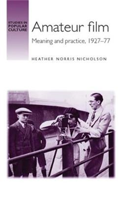 Amateur Film: Meaning and Practice c. 1927-77