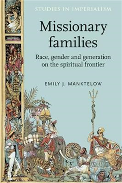 Missionary Families: Race, Gender and Generation on the Spiritual Frontier
