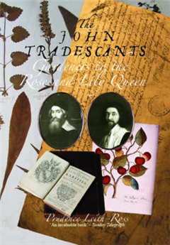 John Tradescants: Gardeners to the Rose and Lily Queen