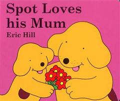 Spot Loves His Mum