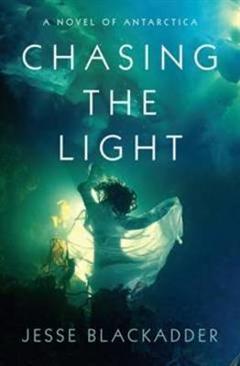 Chasing the Light: A Novel of Antarctica