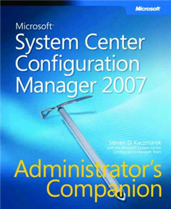 Microsoft System Center Configuration Manager 2007 Administrator\'s Companion