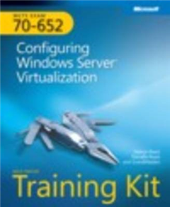 Configuring Windows Server (R) Virtualization: MCTS Self-Paced Training Kit (Exam 70-652)