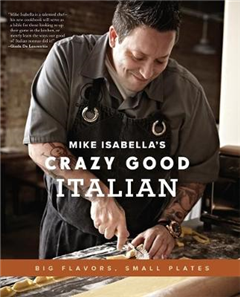 Mike Isabella\'s Crazy Good Italian: Big Flavors, Small Plates