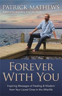 Forever with You: Inspiring Messages of Healing and Wisdom from Your Loved Ones in the Afterlife
