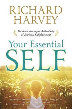 Your Essential Self: The Inner Journey to Authenticity and Spiritual Enlightenment