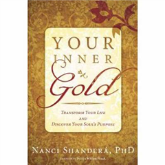 Your Inner Gold: Transform Your Life and Discover Your Soul\'s Purpose