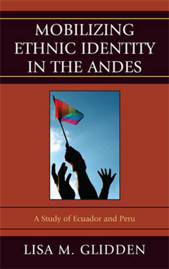 Mobilizing Ethnic Identities in the Andes: A Study of Ecuador and Peru
