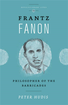 Frantz Fanon: Philosopher of the Barricades