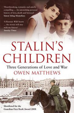 Stalin\'s Children: Three Generations of Love and War