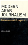 Modern Arab Journalism: Problems and Prospects
