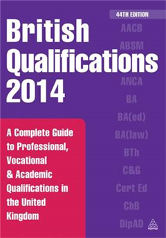 British Qualifications 2014: A Complete Guide to Professional, Vocational and Academic Qualifications in the United Kingdom