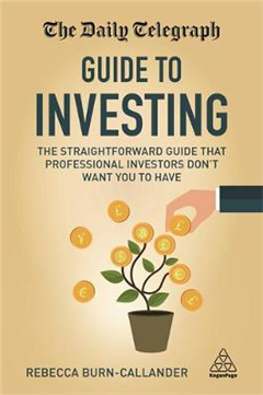 The Daily Telegraph Guide to Investing: The Straightforward Guide That Professional Investors Don\'t Want You to Have