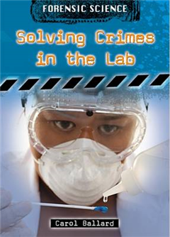Forensic Science: Solving Crimes in the Lab