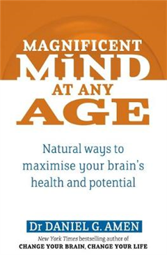 Magnificent Mind At Any Age: Natural Ways to Maximise Your Brain\'s Health and Potential
