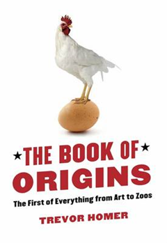 The Book of Origins: The First of Everything - From Art to Zoos