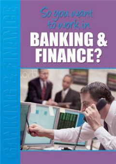 So You Want to Work: in Banking and Finance?