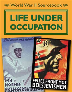 World War II Sourcebook: Life Under Occupation